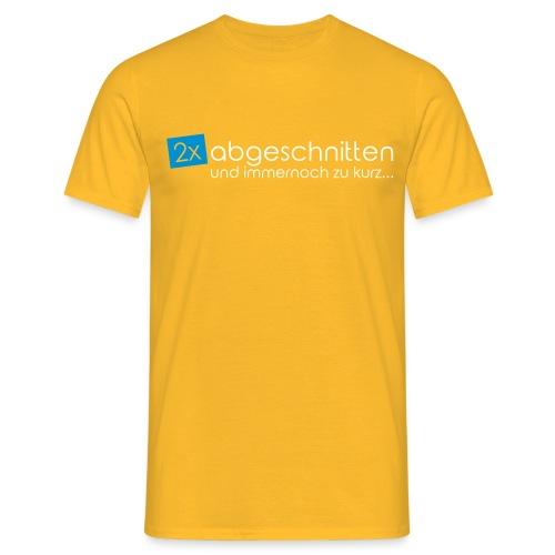 2x abgeschnitten... - Männer T-Shirt