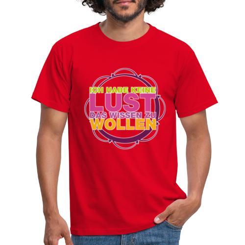 ich_habe_keine_lust_das_wissen_zu_wollen - Männer T-Shirt