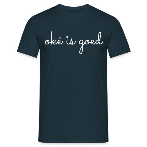 oke is goed - Mannen T-shirt