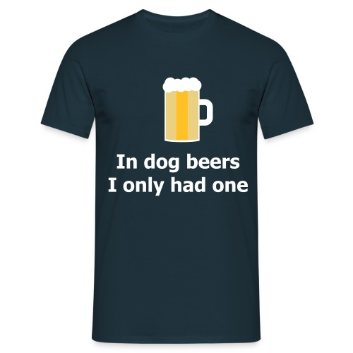 In dog beers I only had one - Männer T-Shirt