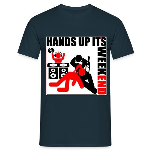 Hands up it´s Weekend - Männer T-Shirt