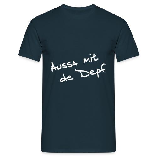 Aussa mit de Depf white - Männer T-Shirt