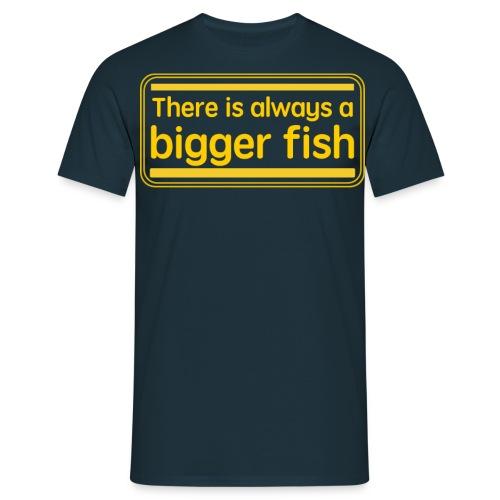 always a bigger fish - Men's T-Shirt