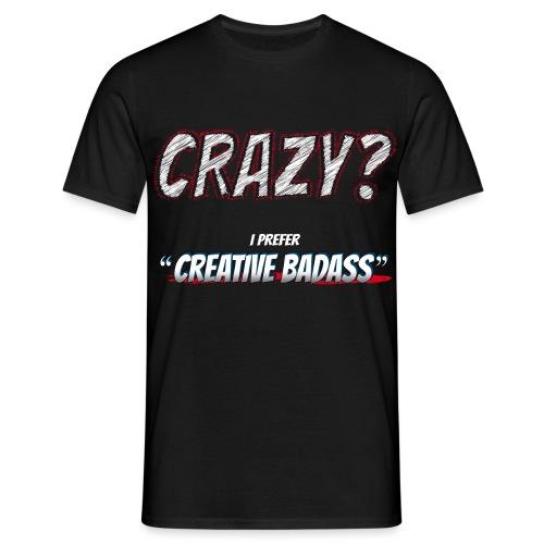 Crazy or Creative Badass - Men's T-Shirt