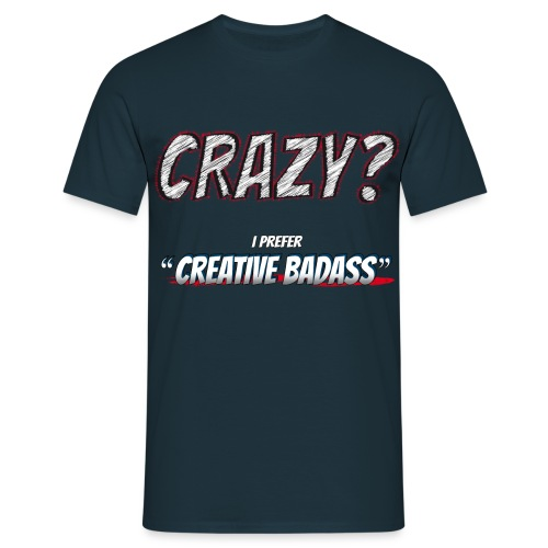Crazy or Creative Badass - Men's T-Shirt