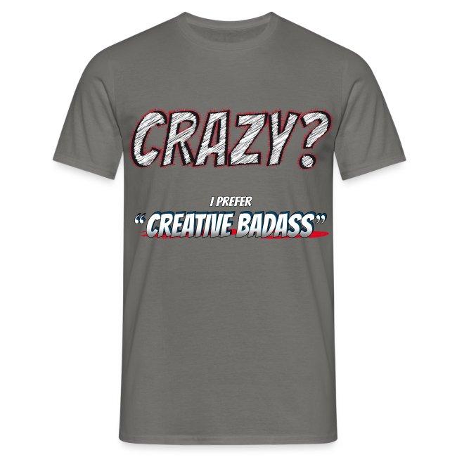 Crazy or Creative Badass