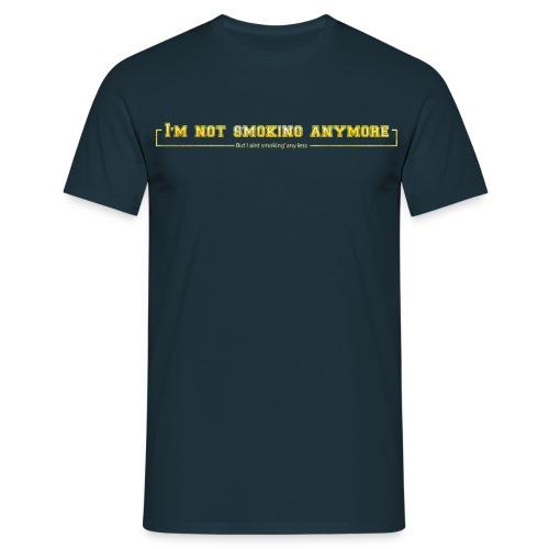 Im not smoking anymore - Men's T-Shirt