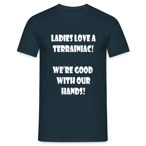 Ladies love a Terrainiac! - Men's T-Shirt
