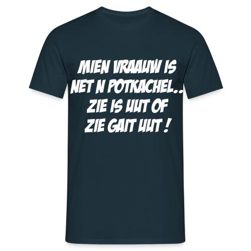 Mien vraauw is net n potkachel - Mannen T-shirt