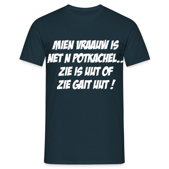 Mien vraauw is net n potkachel