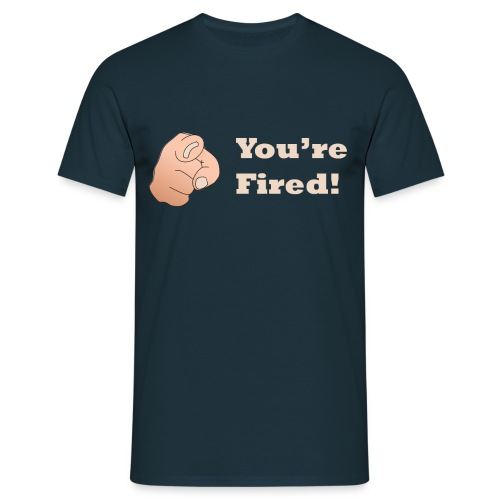 You re Fired - Men's T-Shirt