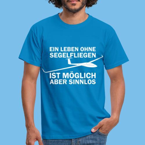 Segelflieger sinnlos Leben Segelflugzeug Geschenk - Männer T-Shirt