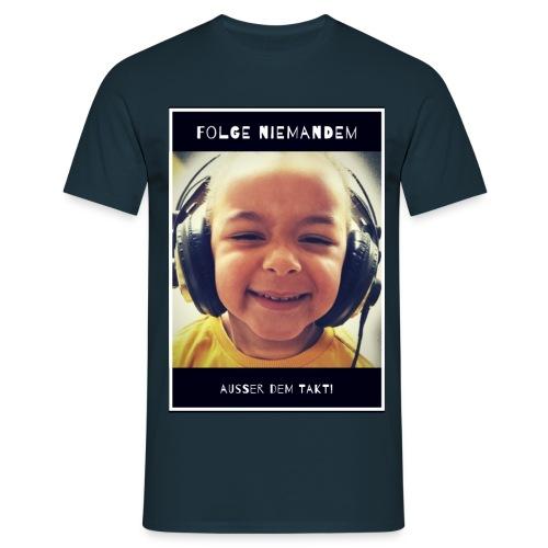 Folge niemandem ausser dem Takt - Männer T-Shirt