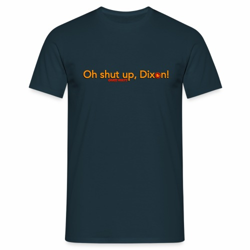 Shut Up, Dixon! - Men's T-Shirt