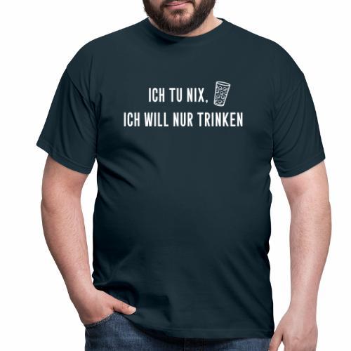 Ich tu nix, ich will nur trinken - Männer T-Shirt