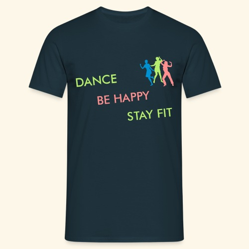 Dance - Be Happy - Stay Fit - Männer T-Shirt