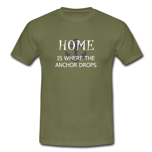 Home is where the anchor drops - Men's T-Shirt