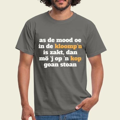 As de mood oe in de kloomp'n is zakt... - Mannen T-shirt