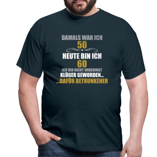 60 Jahre und Betrunken - Männer T-Shirt