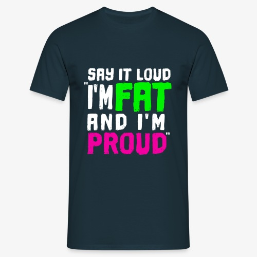 I'm fat and I'm proud ! - T-shirt Homme