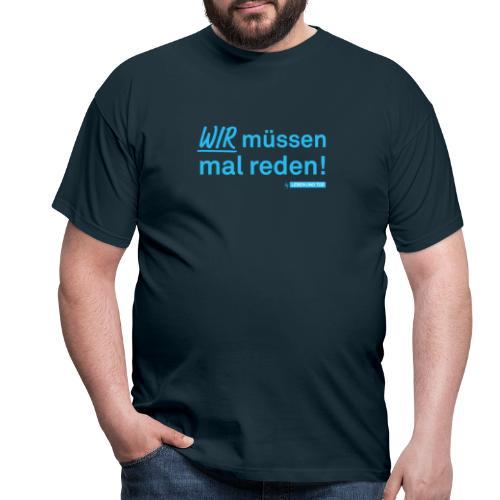 Wir müssen mal reden! - Männer T-Shirt
