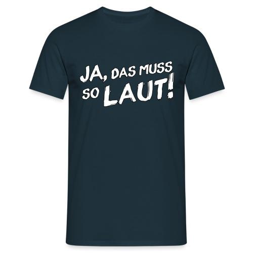 Ja, das muss so laut! (Rand) - Männer T-Shirt