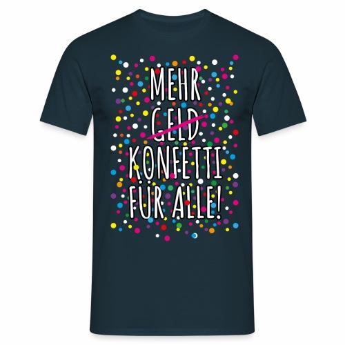 07 Mehr Geld Konfetti für alle Karneval - Männer T-Shirt