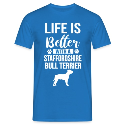 LIFE IS BETTER -STAFFORDSHIR BULLTERRIER - Männer T-Shirt