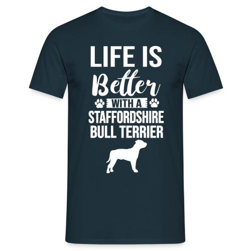 LIFE IS BETTER -STAFFORDSHIR BULLTERRIER - Männer T-Shirt
