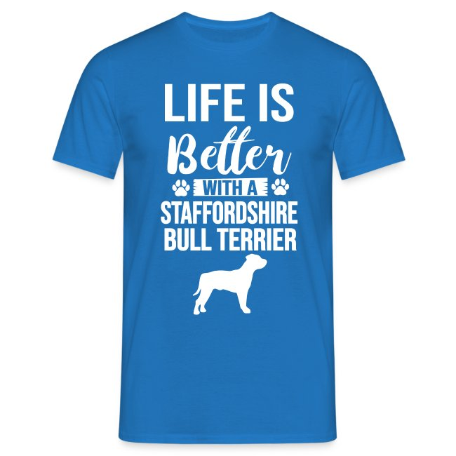 LIFE IS BETTER -STAFFORDSHIR BULLTERRIER