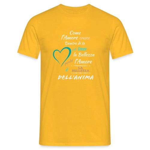 L'amore è la bellezza dell'anima - Maglietta da uomo
