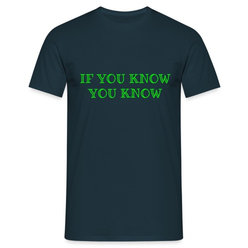 when you know you know - Mannen T-shirt