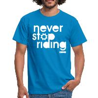 Never Stop Riding - Men's T-Shirt - royal blue