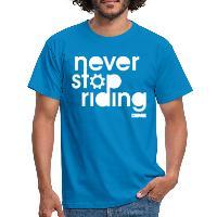 Never Stop Riding - Men's T-Shirt royal blue