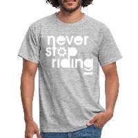Never Stop Riding - Men's T-Shirt heather grey