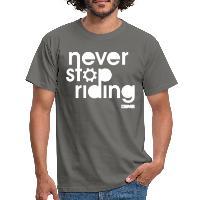 Never Stop Riding - Men's T-Shirt graphite grey
