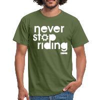 Never Stop Riding - Men's T-Shirt military green