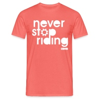Never Stop Riding - Men's T-Shirt coral