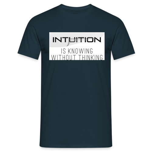 Intuition is knowing without thinking - Männer T-Shirt
