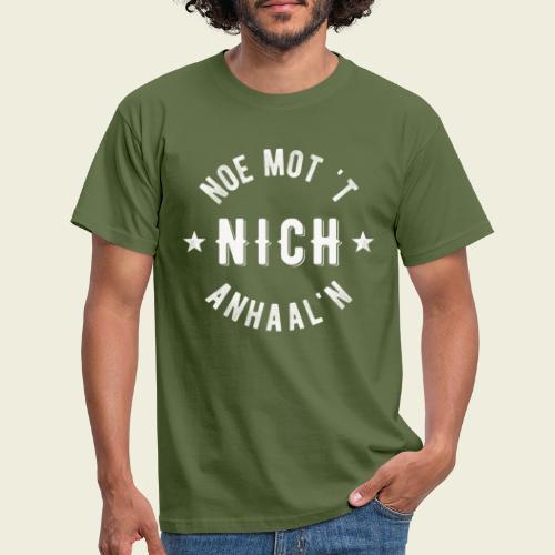 Noe mot 't nich anhaal'n - Mannen T-shirt