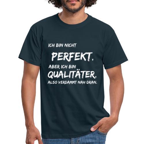 nicht perfekt qualitäter white - Männer T-Shirt