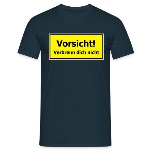Vorsicht! Verbrenn dich nicht - Männer T-Shirt