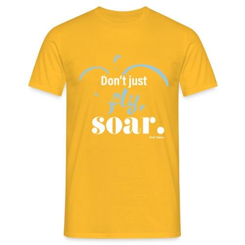 Don't just fly, soar. 🕊️ - Männer T-Shirt