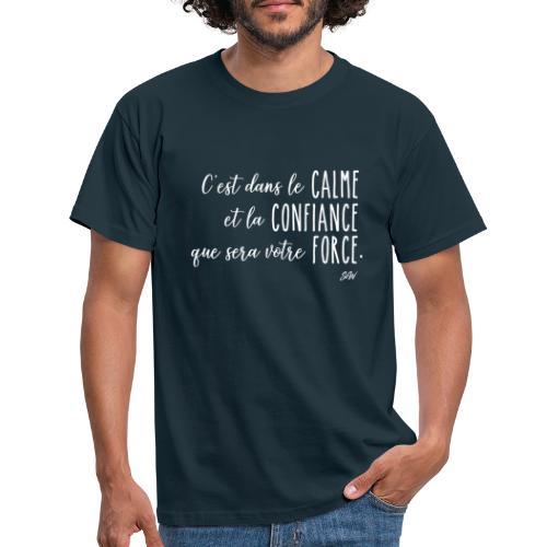 C'est dans le calme et la confiance... - T-shirt Homme