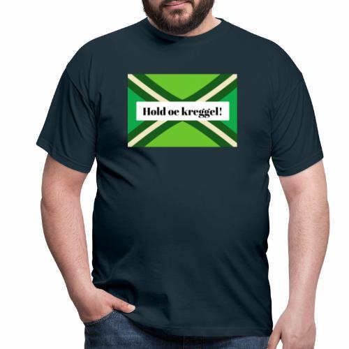 Hold oe kreggel! - Mannen T-shirt