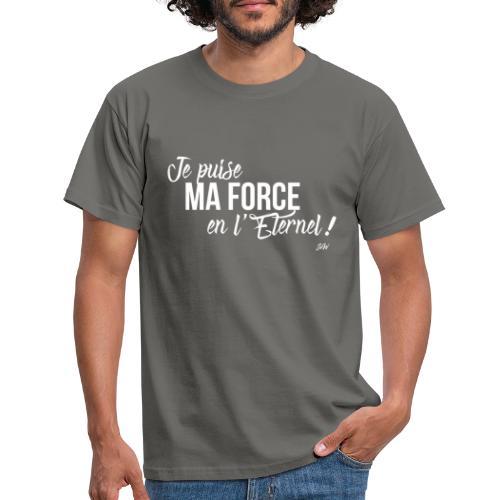 Je puise ma force en l'Eternel - T-shirt Homme