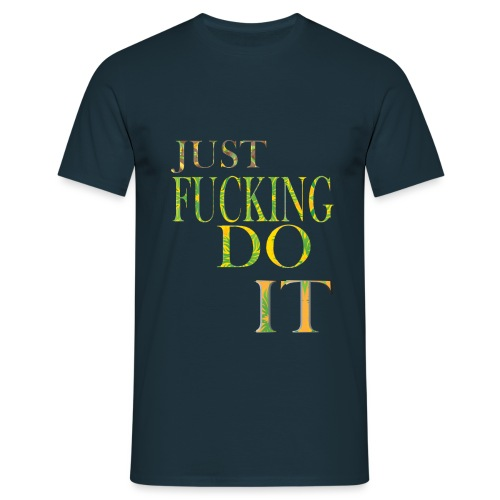 Just fucking do it funny shirt for men and women. - T-shirt Homme