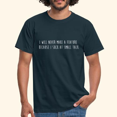 I will never make a feature - Mannen T-shirt