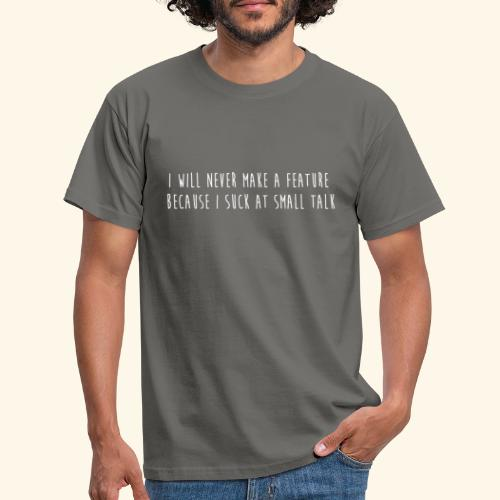 I will never make a feature - Mannen T-shirt