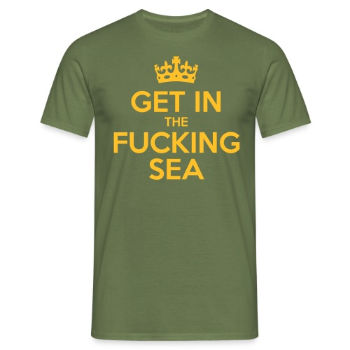 get in the fucking sea 03 - Men's T-Shirt